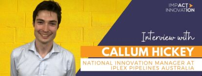 Interview with Callum Hickey: National Innovation Manager at Iplex Pipelines Australia