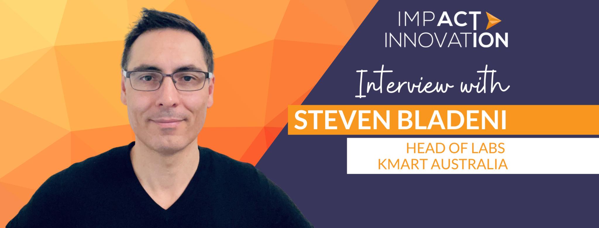 Steven Bladeni, Head of Labs at Kmart Australia